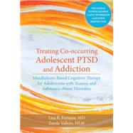 Treating Co-Occurring Adolescent PTSD and Addiction: Mindfulness-based Cognitive Therapy for Adolescents With Trauma and Substance-Abuse Disorders by Fortuna, Lisa R.; Vallejo, Zayda, 9781626251335