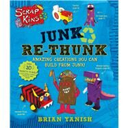 ScrapKins: Junk Re-Thunk by Yanish, Brian; Yanish, Brian, 9781627791335