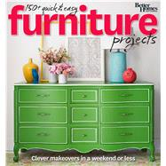 Better Homes and Gardens 150+ Quick & Easy Furniture Projects by Better Homes and Gardens Books, 9780544481336