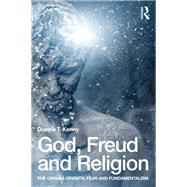 God, Freud and Religion: The origins of faith, fear and fundamentalism by Kenny; Dianna T., 9781138791336
