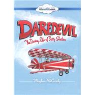 Daredevil: The Daring Life of Betty Skelton by McCarthy, Meghan; Berneis, Susie, 9781633791336