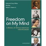 Freedom on My Mind A History of African Americans, with Documents by White, Deborah Gray; Bay, Mia; Martin, Jr., Waldo E., 9781319021337