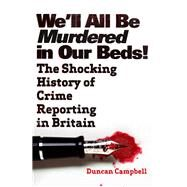 We'll All Be Murdered in Our Beds by Campbell, Duncan, 9781783961337