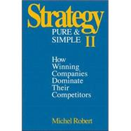 Strategy Pure & Simple II: How Winning Companies Dominate Their Competitors