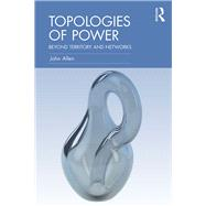 Topologies of Power: Beyond territory and networks by Allen; John, 9780415521338