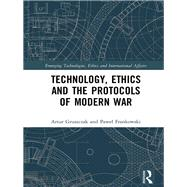 Technology, Ethics and the Protocols of Modern War by Gruszczak; Artur, 9781138221338