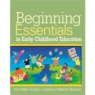 Beginning Essentials in Early Childhood Education by Gordon, Ann; Williams Browne, Kathryn, 9781418011338