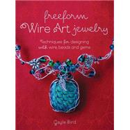 Freeform Wire Art Jewelry by Bird, Gayle, 9781440241338