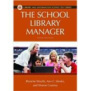 The School Library Manager by Woolls, Blanche; Weeks, Ann C.; Coatney, Sharon, 9781610691338