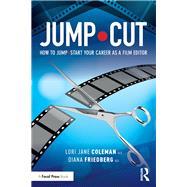 JUMPòCUT: How to JumpòStart Your Career as a Film Editor by Coleman; Lori Jane, 9781138691339