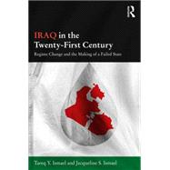 Iraq in the Twenty-First Century: Regime Change and the Making of a Failed State by Ismael; Tareq Y, 9781138831339
