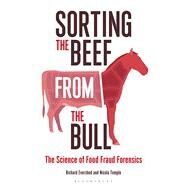 Sorting the Beef from the Bull The Science of Food Fraud Forensics by Evershed, Richard; Temple, Nicola, 9781472911339
