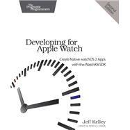 Developing for Apple Watch by Kelley, Jeff, 9781680501339