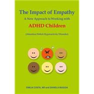 The Impact of Empathy: A New Approach to Working With ADHD Children by Costa, Emilia, M.d.; Muggia, Daniela, 9788897951339