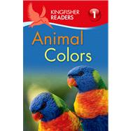 Kingfisher Readers L1: Animal Colors by Feldman, Thea, 9780753471340