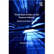 From East of Suez to the Eastern Atlantic: British Naval Policy 1964-70 by Hampshire,Edward, 9781138271340