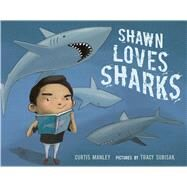 Shawn Loves Sharks by Manley, Curtis; Subisak, Tracy, 9781626721340