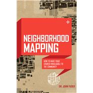 Neighborhood Mapping How to Make Your Church Invaluable to the Community by Fuder, John Dr.; Bakke, Ray; Lupton, Bob, 9780802411341