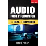 Audio Post Production for Film and Television by Cross, Mark; Feist, Jonathan, 9780876391341