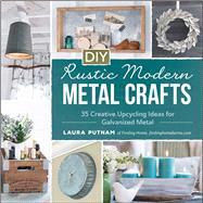 DIY Rustic Modern Metal Crafts by Putnam, Laura, 9781440591341