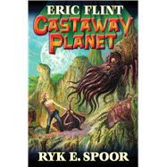 Castaway Planet by Flint, Eric; Spoor, Ryk E., 9781476781341