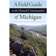 A Field Guide to the Natural Communities of Michigan by Cohen, Joshua G.; Kost, Michael A.; Slaughter, Bradford S.; Albert, Dennis A., 9781611861341