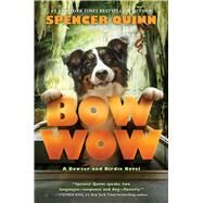 Bow Wow: A Bowser and Birdie Novel by Quinn, Spencer, 9781338091342