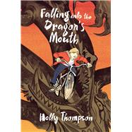 Falling into the Dragon's Mouth by Thompson, Holly; Huynh, Matt, 9781627791342