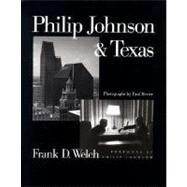 Philip Johnson and Texas by Welch, Frank D., 9780292791343