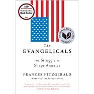 The Evangelicals The Struggle to Shape America by Fitzgerald, Frances, 9781439131343