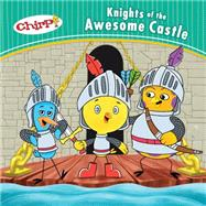 Chirp: Knights of the Awesome Castle by Torres , J., 9781771471343