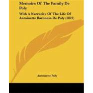 Memoirs of the Family de Poly : With A Narrative of the Life of Antoinette Baroness de Poly (1822) by Poly, Antoinette, 9781104191344