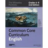 Common Core Curriculum Maps in English Language Arts, Grades 6-8 The Wheatley Portfolio by Unknown, 9781118811344