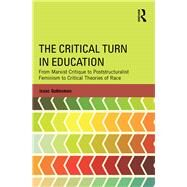 The Critical Turn in Education: From Marxist Critique to Poststructuralist Feminism to Critical Theories of Race by Gottesman; Isaac, 9781138781344