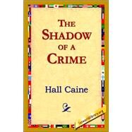 The Shadow of a Crime by Caine, Hall, 9781421821344