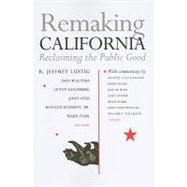 Remaking California : Reclaiming the Public Good by Lustig, R. Jeffrey, 9781597141345