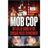 Mob Cop: My Life of Crime in the Chicago Police Department by Pascente, Fred; Reaves, Sam, 9781613731345