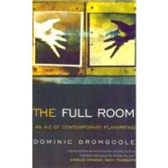 The Full Room, An A-Z of Contemporary Playwriting by Dromgoole, Dominic, 9780413771346