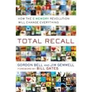 Total Recall : How the E-Memory Revolution Will Change Everything by Bell, Gordon (Author); Gemmell, Jim (Author), 9780525951346
