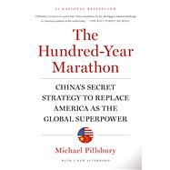The Hundred-Year Marathon China's Secret Strategy to Replace America as the Global Superpower by Pillsbury, Michael, 9781250081346