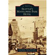 Seattle's Mayflower Park Hotel by Festin, Trish; Mccombs, Audrey; Packer, Craig; Festin, Stevie, 9781467131346