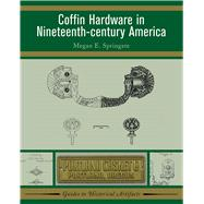Coffin Hardware in Nineteenth-century America by Springate,Megan E, 9781598741346