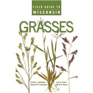 Field Guide to Wisconsin Grasses by Judziewicz, Emmet J.; Freckmann, Robert W.; Clark, Lynn G.; Black, Merel R., 9780299301347