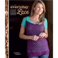 Everyday Lace: Simple, Sophisticated Knitted Garments by Zoppetti, Heather, 9781620331347