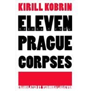 Eleven Prague Corpses by Kobrin, Kirill; Lakatova, Veronika, 9781628971347