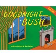 Goodnight Bush : A Parody by Golan, Gan; Origen, Erich, 9780316041348