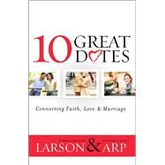 10 Great Dates by Larson, Peter; Larson, Heather; Arp, David; Arp, Claudia, 9780764211348