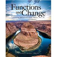 Functions and Change A Modeling Approach to College Algebra by Crauder, Bruce; Evans, Benny; Noell, Alan, 9781337111348