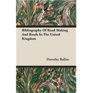 Bibliography Of Road-Making And Roads In The United Kingdom by Ballen, Dorothy, 9781406721348
