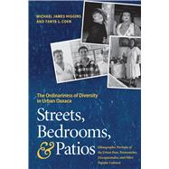 Streets, Bedrooms, & Patios by Higgins, Michael James, 9780292731349